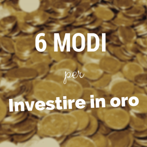 come investire in oro
